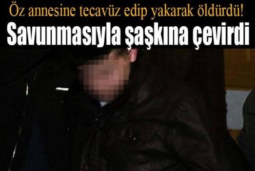 Öz annesine tecavüz etti, yakarak öldürdü!
