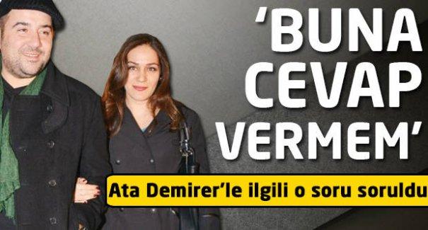 Özge Borak Ata Demirer'le ilgili o soruya yanıt vermedi!