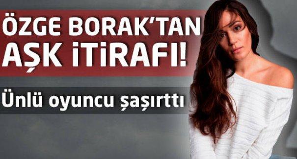 Özge Borak'tan aşk itirafı!