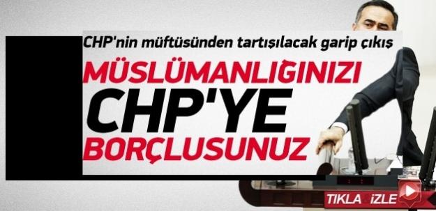 Özkes: Müslümanlığınızı CHP'ye borçlusunuz!