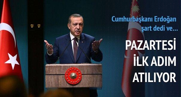 Pazartesi ilk adım atılıyor! Cumhurbaşkanı Erdoğan şart dedi ve...