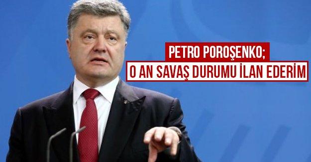 Petro Poroşenko; O an savaş durumu ilan edeceğim