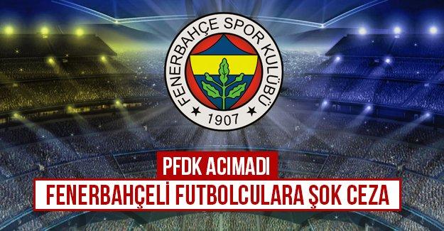 PFDK acımadı Fenerbahçeli futbolculara şok ceza