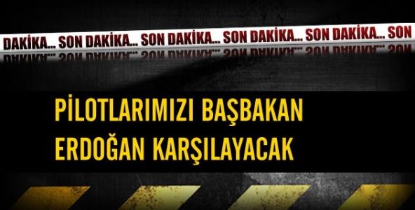 Pilotları Başbakan Erdoğan karşılayacak...