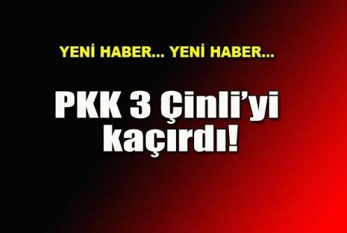 PKK 3 Çinli mühendisi kaçırdı!