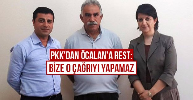 PKK'dan Öcalan'a rest: Bize o çağrıyı yapamaz