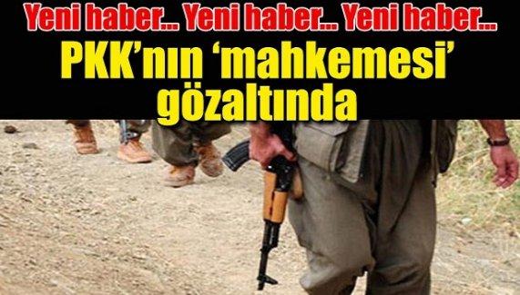PKK 'mahkemesi' gözaltında!