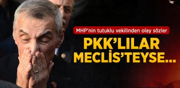 'PKK'lılar Meclis'teyse Benim Yerim Burasıdır'