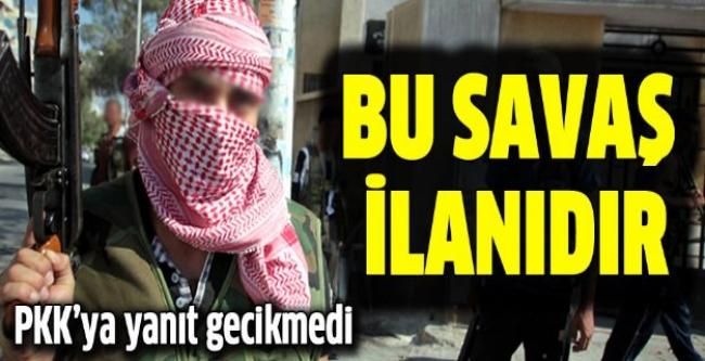 PKK'ya sert cevap: Bu savaş ilanıdır