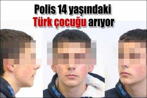 Polis 14 yaşındaki Türk çocuğu arıyor
