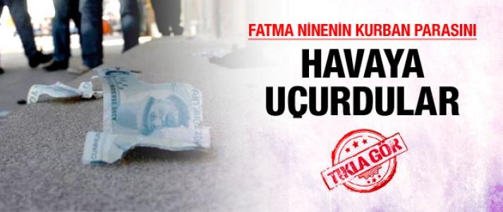 Polis Fatma Nine'nin paralarını havaya uçurdu!