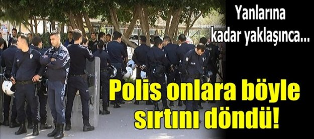 Polis onlara böyle sırtını dödü!
