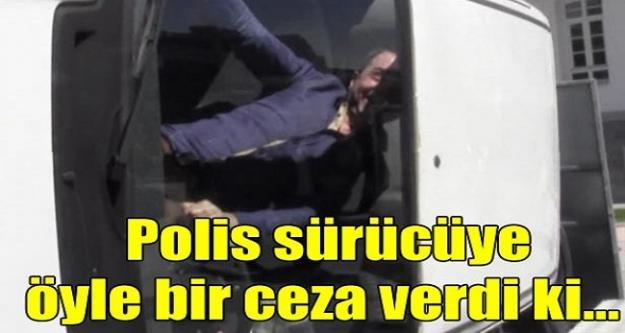 Polis  sürücüye öyle bir ceza verdi ki!