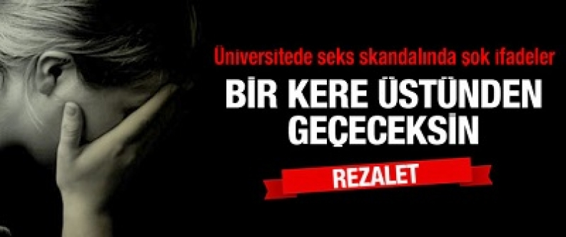 Rezalet! Üniversitede seks skandalında şok ifadeler!
