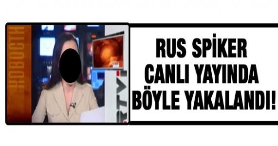 Rus spiker canlı yayında böyle yakalandı!