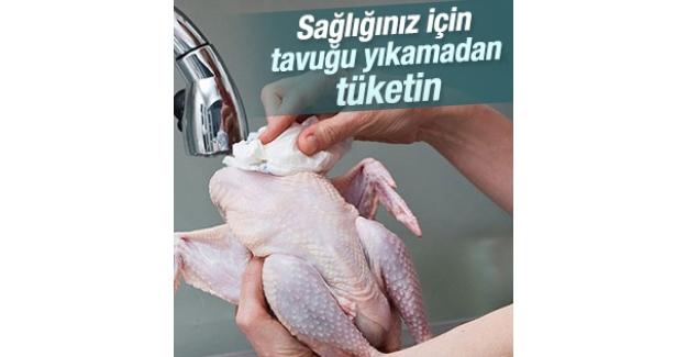 Sağlığınız için tavuğu yıkamadan tüketin