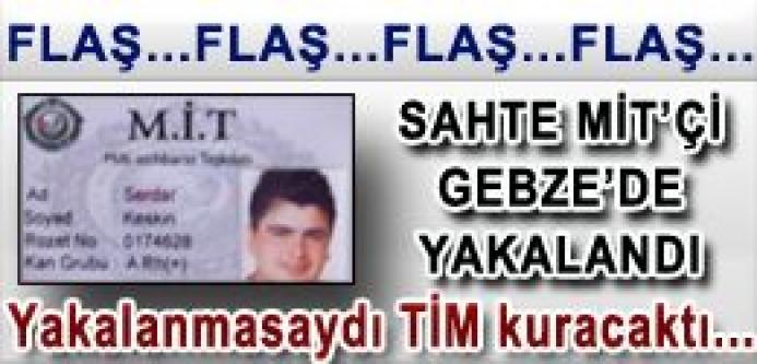 Sahte MİT'çi Gebze'de yakalandı