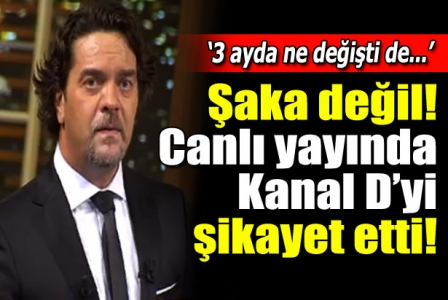 Şaka değil! Canlı yayında Kanal D'yi şikayet etti!