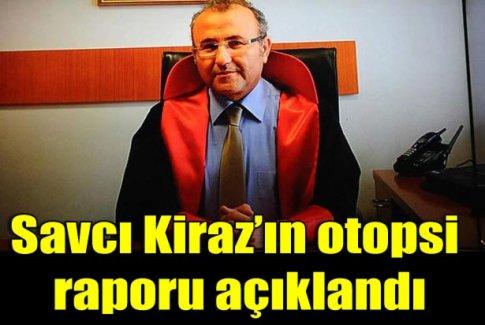 Savcı Kiraz'ın otopsi raporu açıklandı!