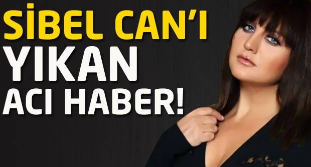 Sibel Can'ı yıkan acı haber!