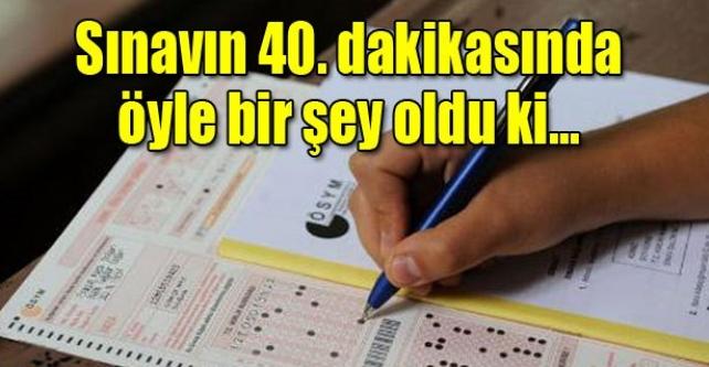 Sınavın 40. dakikasında öyle bir şey oldu ki!