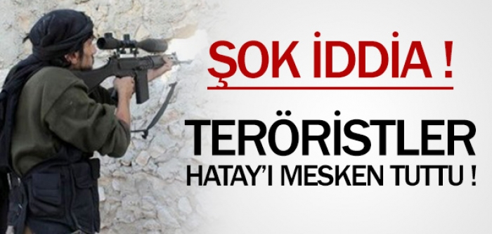 Şok iddia: Teröristler Reyhanlı'yı mesken tuttu !