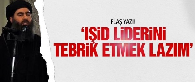 Star yazarı 'IŞİD lideri'ni tebrik etti