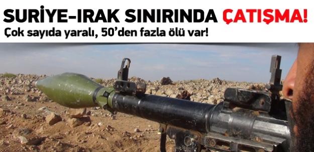 Suriye Irak sınırında büyük çatışma: 51 ölü!