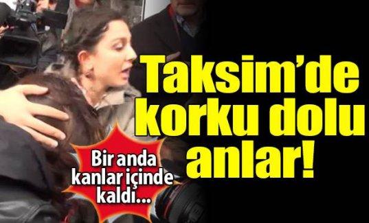 Taksim'de korku dolu anlar