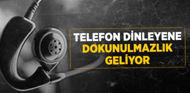 Telefon Dinleyene Dokunulmazlık Geliyor...