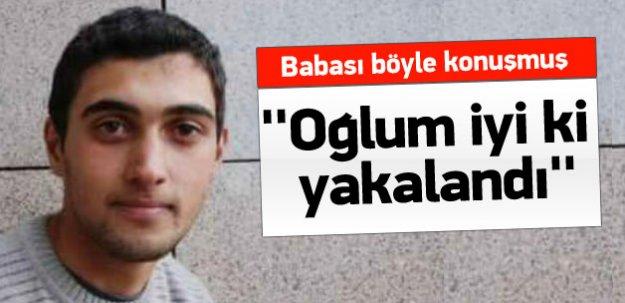 Teröristin babası ''Oğlum iyi ki yakalandı'' demiş