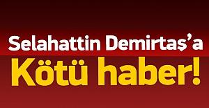 Selahattin Demirtaş'a kötü haber!