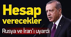 Erdoğan: Rusya ve İran hesap verecek