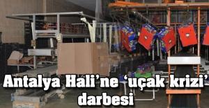 Antalya Hali'ne 'uçak krizi' darbesi
