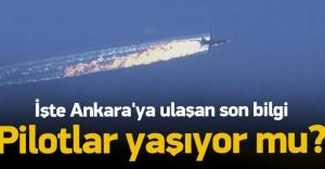 Pilotlar yaşıyor mu? İşte Ankara'ya ulaşan bilgi