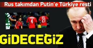 Putin'e resti çektiler: Türkiye'ye gideceğiz