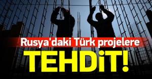 Rusya'daki Türk projeler gözaltında