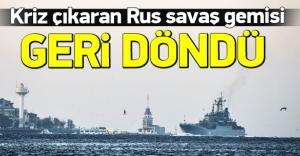 Kriz çıkaran Rus savaş gemisi Boğaz'dan geçti
