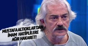 Mustafa Altıoklar'dan imam hatiplilere ağır hakaret!