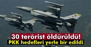 30 terörist öldürüldü!