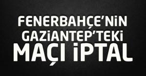Fenerbahçe'nin Antep'te oynayacağı maç ertelendi