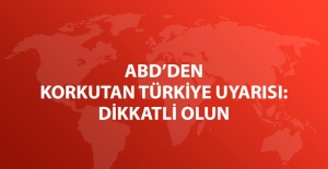 ABD'den Vatandaşlarına Türkiye İçin Seyahat Uyarısı