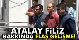 Atalay Filiz hakkında flaş gelişme