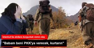 Babam beni PKK'ya verecek'