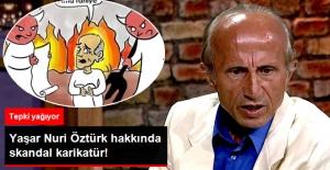 Misvak'ın Yaşar Nuri Öztürk Karikatürüne Tepki Yağıyor