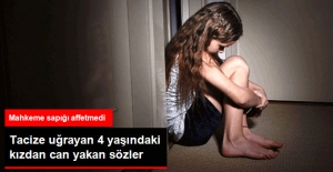 Tacize Uğrayan 4 Yaşındaki Kızdan Kan Donduran Sözler