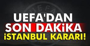 UEFA'dan son dakika kararı