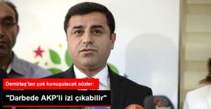 Demirtaş: Darbede AKP'li İzi Çıkabilir