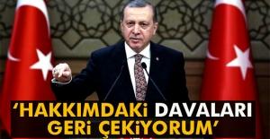 Erdoğan: ' Hakkımdaki davaları geri çekiyorum'