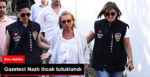 Gazeteci Nazlı Ilıcak Tutuklandı